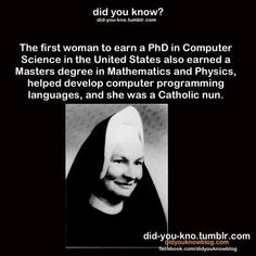 Sister Mary Kenneth Keller was also the first American to earn a PhD in Computer Science, which she earned in 1965 at the University of Wisconsin–Madison. She took her vows with the Sisters of Charity in 1940. Later she earned a M.S. in Mathematics and Physics from DePaul University. She also studied at Dartmouth College, which allowed her to work in the computer science center (although it was usually reserved for men) where she helped develop the computer language BASIC.