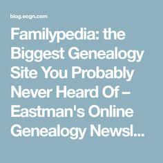 Familypedia: the Biggest Genealogy Site You Probably Never Heard Of – Eastman's Online Genealogy Newsletter