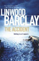The Accident - Linwood Barclay. Glen Garber's life has just spiralled out of control. His wife's car is found at the scene of a drunk-driving accident that took three lives. Not only is she dead, but it appears she was the cause of the accident.    Suddenly Glen has to deal with a potent mixture of emotions: grief at the loss of his wife, along with anger at her reckless behaviour that leaves their young daughter motherless. If only he could convince himself that Sheila wasn't responsible