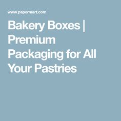 Bakery Boxes | Premium Packaging for All Your Pastries