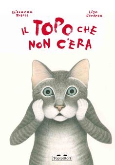 """""""Il topo che non c'era"""": testo di Giovanna Zoboli, illustrazioni di Lisa…"""