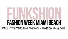 http://FUNKSHION FASHION WEEK MIAMI BEACH F/W 2016 – MARCH 16 – 19, 2016