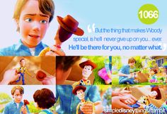 """but the thing that makes Woody special, is he'll never give up on you... ever. He'll be there for you, no matter what."""