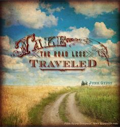 take the road less traveled . .  . {junk gypsy co} #robertfrost