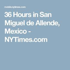 36 Hours in San Miguel de Allende, Mexico - NYTimes.com
