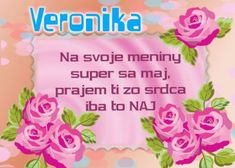Veronika Na svoje meniny super sa maj, prajem ti zo srdca iba to NAJ Erika, Cholesterol, Smoothie, Album, Facebook, Google, Art, Art Background, Kunst