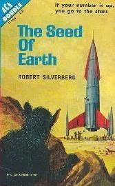 The Seed of Earth (1962)  A novel by Robert Silverberg