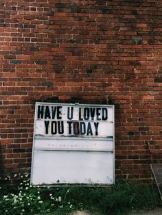 have you loved you today?