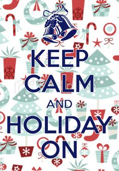 keep calm and holiday on / Created with Keep Calm and Carry On for iOS #keepcalm #holidays