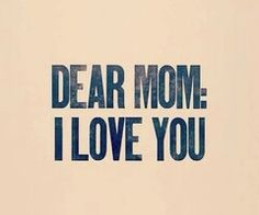 I still can hear you say mah instead of mom! I just miss you!