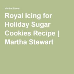 Royal Icing for Holiday Sugar Cookies Recipe | Martha Stewart