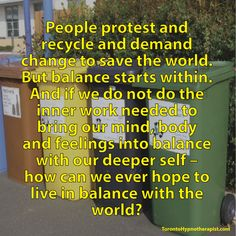 People protest and recycle and demand change to save the world. But balance starts within. And if we do not do the inner work needed to bring our mind, body and feelings into balance with our deepe…
