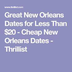 Great New Orleans Dates for Less Than $20 - Cheap New Orleans Dates - Thrillist