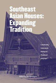 Southeast Asian Houses Expanding Tradition Ebook By Seo Ryeung Ju Rakuten Kobo Asian House Asian Architecture Southeast Asian