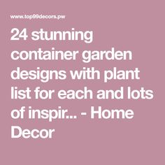 24 stunning container garden designs with plant list for each and lots of inspir... - Home Decor