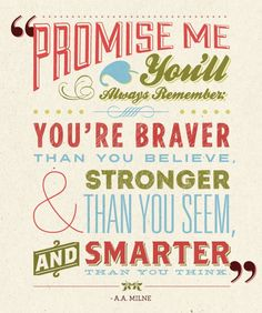 """""""Promise me you'll always remember: You're #braver than you believe, and #stronger than you you seem, and #smarter than you think."""" ~A.A. Milne #quote"""