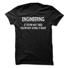 ENGINEERING IF YOURE NOT TIRED YOURE NOT DOING IT RIGHT T Shirt, Hoodie, Sweatshirt