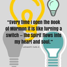 """Elder LeGrand R. Curtis Jr.: """"Every time I open the Book of Mormon it is like turning a switch — the spirit flows into my heart and soul."""" #LDS #LDSconf #quotes"""