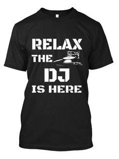 RELAX THE DJ IS HERE T-SHIRT - #summer shirt #hoodie womens. WANT => https://www.sunfrog.com/Music/RELAX-THE-DJ-IS-HERE-T-SHIRT-Black-Guys.html?68278