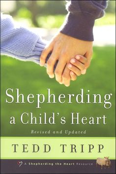 Shepherding a Childs Heart! One of the best books a parent could ever read.