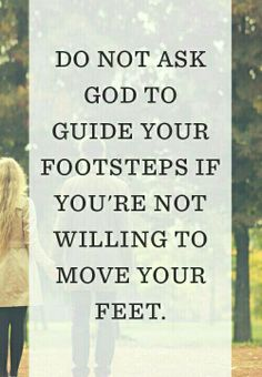 POWERFUL READ: Don't ask God to guide your footsteps if you're not willing to move your feet. Sometimes u have to move forward, take a risk and god will do the rest. Faith Quotes, Bible Quotes, Me Quotes, The Words, Cool Words, Quotes About God, Quotes To Live By, Great Quotes, Inspirational Quotes