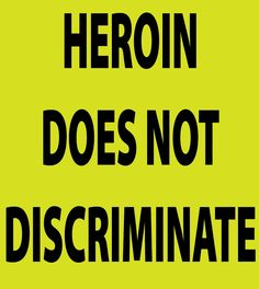 Heroin Doesn't Discriminate  www.facebook.com/HeroinKillsYou