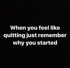 You can't quit because your success is really close! Quitting is not an option.