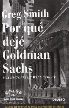 Por qué dejé Goldman Sachs : una historia de Wall Street / Greg Smith (2013)
