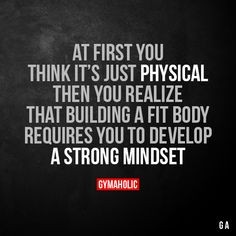 At First You Think It's Just Physical  Then you realize that building a fit body requires you to develop a strong mindset.  More motivation: https://www.gymaholic.co  #fitness #motivation #workout