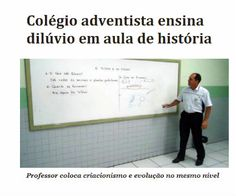 [2012] http://www.paulopes.com.br/2012/04/no-mt-colegio-adventista-ensina-diluvio.html