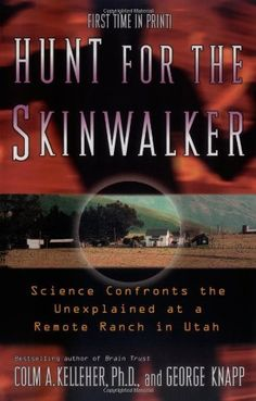 Hunt for the Skinwalker: Science Confronts the Unexplained at a Remote Ranch in Utah by Colm A. Kelleher. $10.20. Publisher: Paraview Pocket Books (December 6, 2005). Author: Colm A. Kelleher. Save 32%!