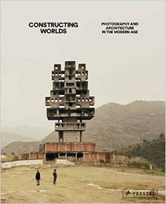 Constructing Worlds : photography and architecture in the modern age. London, 2014