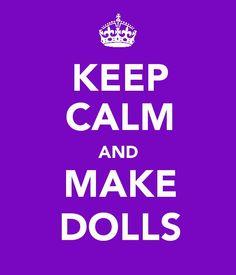Keep Calm and Make Dolls