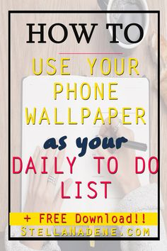 How to use your phone's lock screen and/or wallpaper as your daily to do list, daily action plan, daily goal to do list | FREE downloadable daily to do list/action list/goal list  at www.stellanadene.com