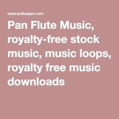 Pan Flute Music, royalty-free stock music, music loops, royalty free music downloads