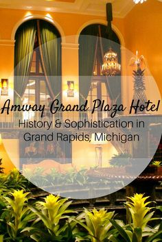 Historic & sophisticated Amway Grand Plaza Hotel in downtown Grand Rapids, Michigan