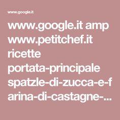 www.google.it amp www.petitchef.it ricette portata-principale spatzle-di-zucca-e-farina-di-castagne-con-lo-speck-fid-1149712%3famp=1