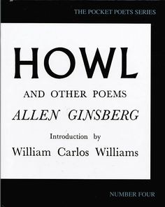 """Howl"" is a poem written by Allen Ginsberg in 1955 and published as part of his 1956 collection of poetry titled Howl and Other Poems. The poem is considered to be one of the great works of the Beat Generation, along with Jack Kerouac's On the Road (1957) and William S. Burroughs's Naked Lunch (1959).     http://en.wikipedia.org/wiki/Howl"