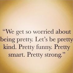 But Don't You Worry Darling You Are Pretty<3
