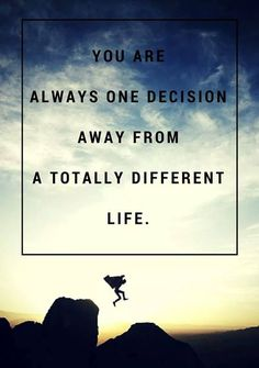 You Are Always One Decision Away From a Totally Different Life. Sandeep Gautam