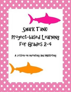 """This is a week long lesson that supports project-based learning.  Designed for second though fourth grade, this project allows students to work in groups to invent a product, advertise it and try to sell it to the investors in the """"shark tank.""""  The students will be challenged by their classmates to defend their product in the shark tank."""