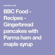 BBC Food - Recipes - Gingerbread pancakes with Parma ham and maple syrup