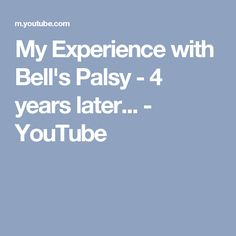 My Experience with Bell's Palsy - 4 years later... - YouTube