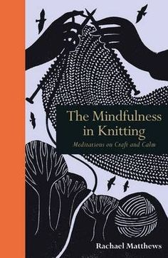The Mindfulness in Knitting by Rachael Matthews