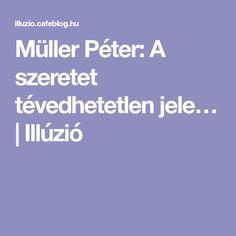 Müller Péter: A szeretet tévedhetetlen jele… | Illúzió