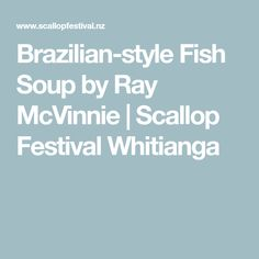 Brazilian-style Fish Soup by Ray McVinnie | Scallop Festival Whitianga