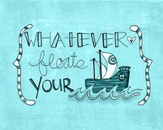 Whatever floats your boat - I used to say this all the time!  Love it!!
