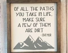 John Muir Quote on Wood Sign - Framed Mountain Art - Rustic Wood Sign - - Of All The Paths You Take Make Sure A Few Of Them Are Dirt