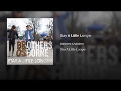 Stay A Little Longer by Brothers Osborne. Should have been SOW a while ago, but was unfairly passed up. My fault. Fell in love with this when they performed it live at Hoedown Downtown this summer. 08.30.15- 09.05.15
