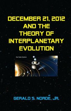 December 21, 2012 And The Theory of Interplanetary Evolution by Gerald Norde. $2.33. 35 pages